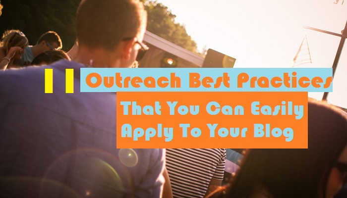 11 Outreach Best Practices That You Can Easily Apply To Your Blog