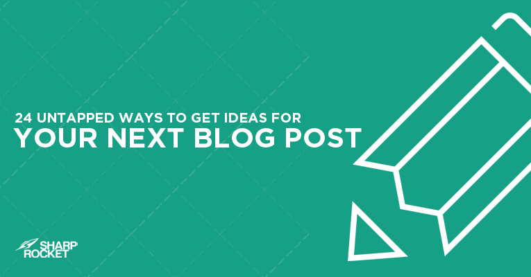 24 Untapped Ways to Get Blog Post Ideas