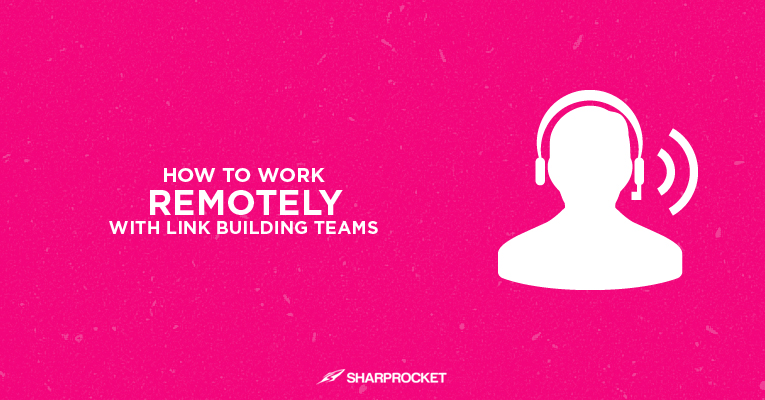 how to work remotely link building teams