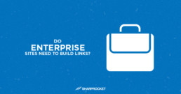 do enterprise sites need to build links