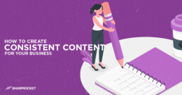 how to create consistent content for your business